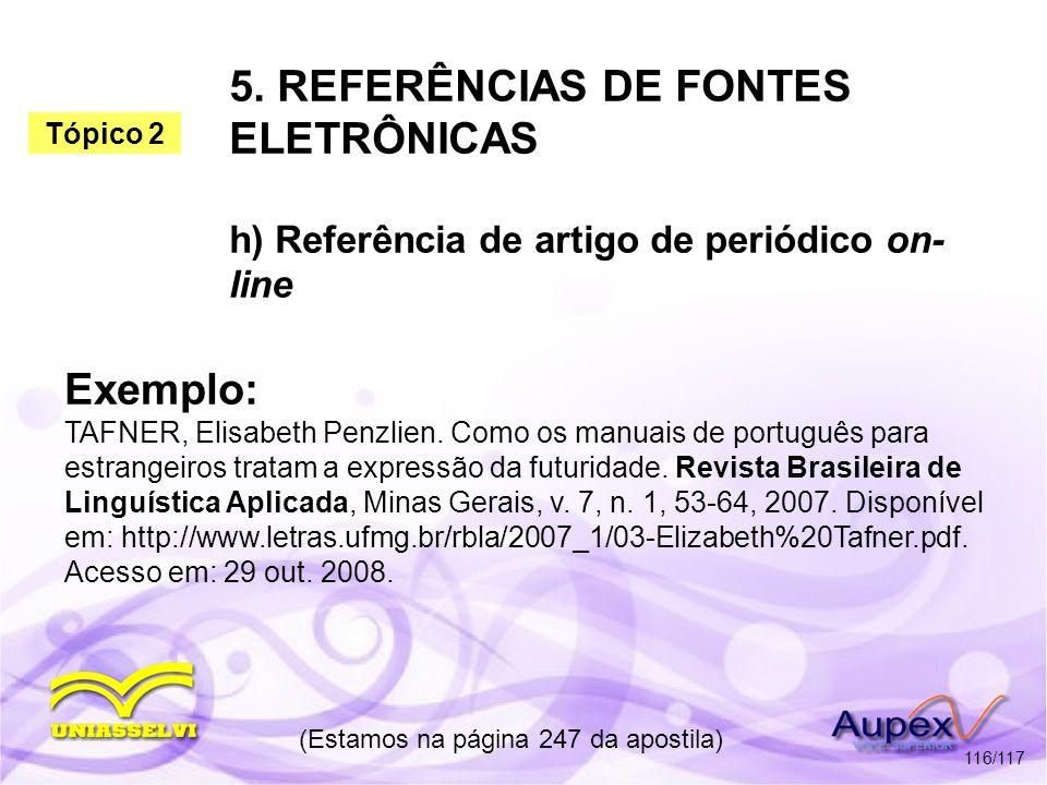 5. REFERÊNCIAS DE FONTES ELETRÔNICAS h) Referência de artigo de periódico on- line (Estamos na página 247 da apostila) 116/117 Exemplo: TAFNER, Elisab