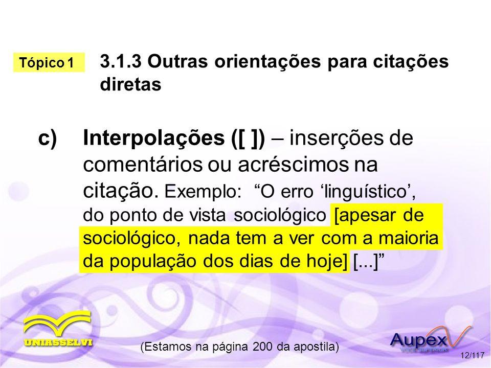 3.1.3 Outras orientações para citações diretas c)Interpolações ([ ]) – inserções de comentários ou acréscimos na citação. Exemplo: O erro linguístico,