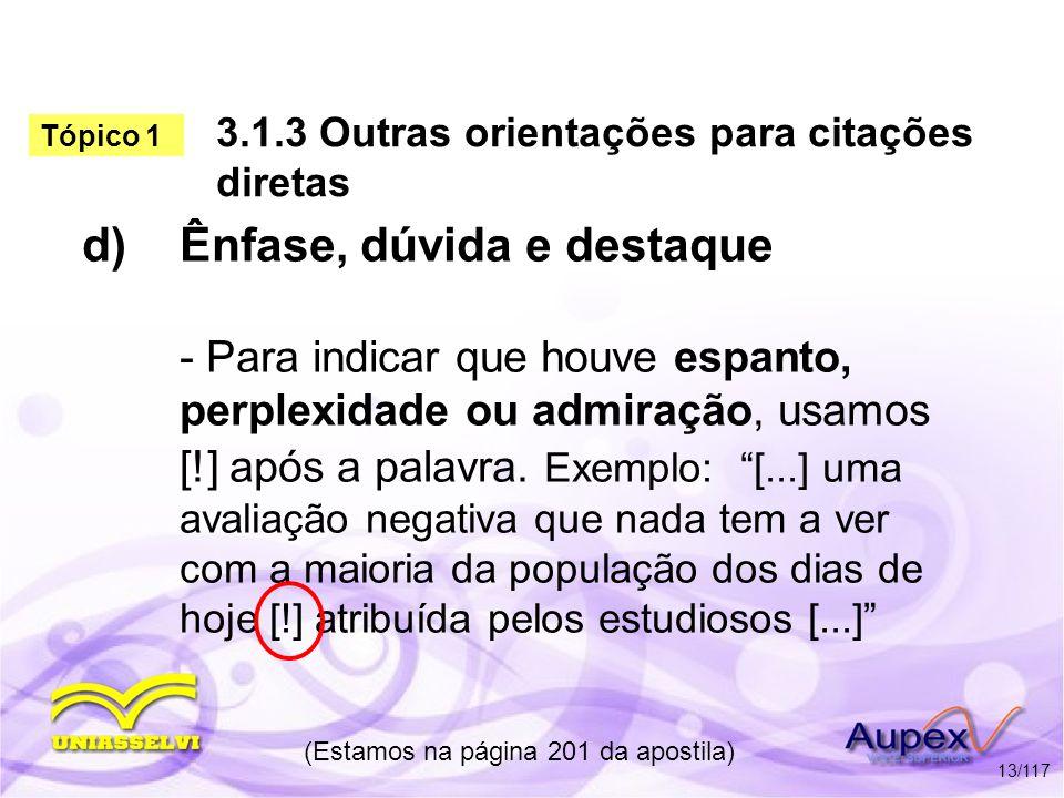 3.1.3 Outras orientações para citações diretas d)Ênfase, dúvida e destaque - Para indicar que houve espanto, perplexidade ou admiração, usamos [!] apó
