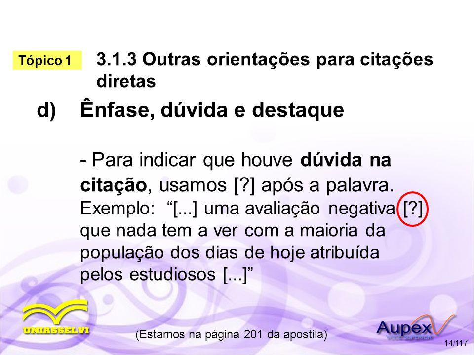 3.1.3 Outras orientações para citações diretas d)Ênfase, dúvida e destaque - Para indicar que houve dúvida na citação, usamos [?] após a palavra. Exem