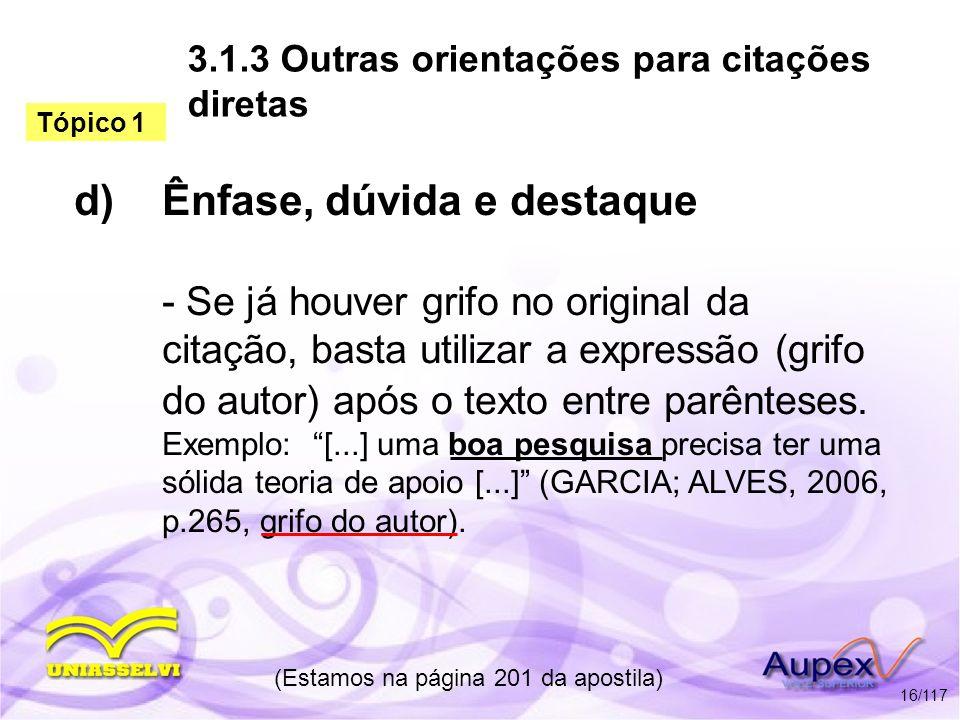 3.1.3 Outras orientações para citações diretas d)Ênfase, dúvida e destaque - Se já houver grifo no original da citação, basta utilizar a expressão (gr