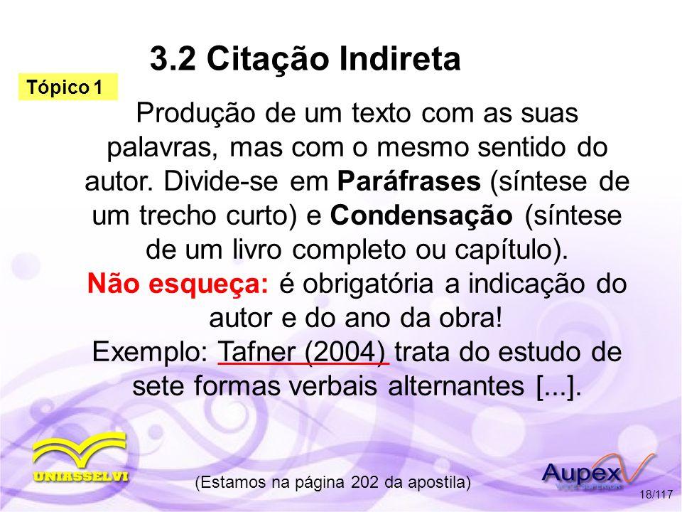3.2 Citação Indireta Produção de um texto com as suas palavras, mas com o mesmo sentido do autor. Divide-se em Paráfrases (síntese de um trecho curto)