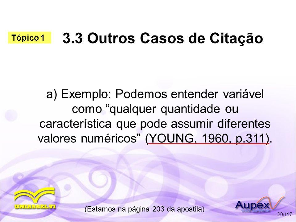 3.3 Outros Casos de Citação a) Exemplo: Podemos entender variável como qualquer quantidade ou característica que pode assumir diferentes valores numér