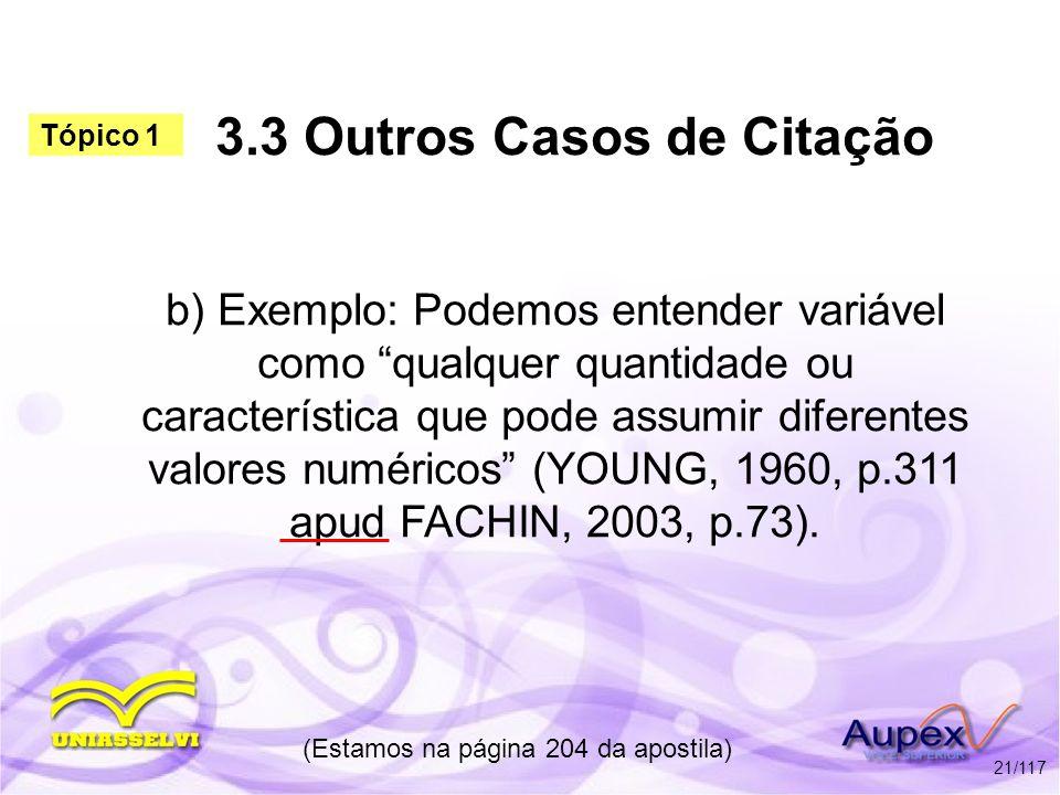 3.3 Outros Casos de Citação b) Exemplo: Podemos entender variável como qualquer quantidade ou característica que pode assumir diferentes valores numér