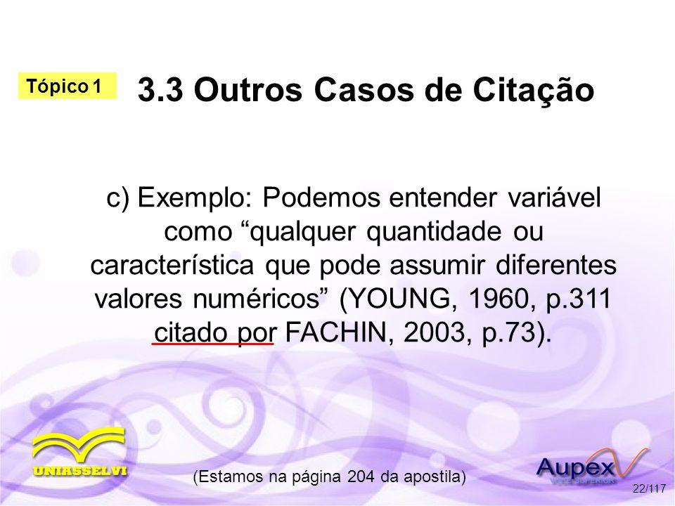 3.3 Outros Casos de Citação c) Exemplo: Podemos entender variável como qualquer quantidade ou característica que pode assumir diferentes valores numér
