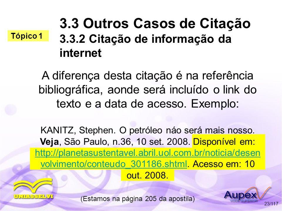 3.3 Outros Casos de Citação 3.3.2 Citação de informação da internet A diferença desta citação é na referência bibliográfica, aonde será incluído o lin
