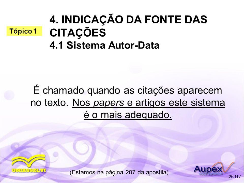 4. INDICAÇÃO DA FONTE DAS CITAÇÕES 4.1 Sistema Autor-Data É chamado quando as citações aparecem no texto. Nos papers e artigos este sistema é o mais a