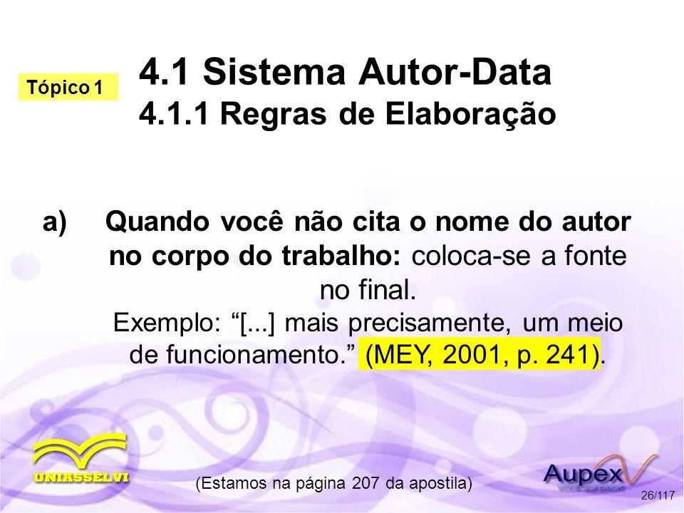 4.1 Sistema Autor-Data 4.1.1 Regras de Elaboração a)Quando você não cita o nome do autor no corpo do trabalho: coloca-se a fonte no final. Exemplo: [.