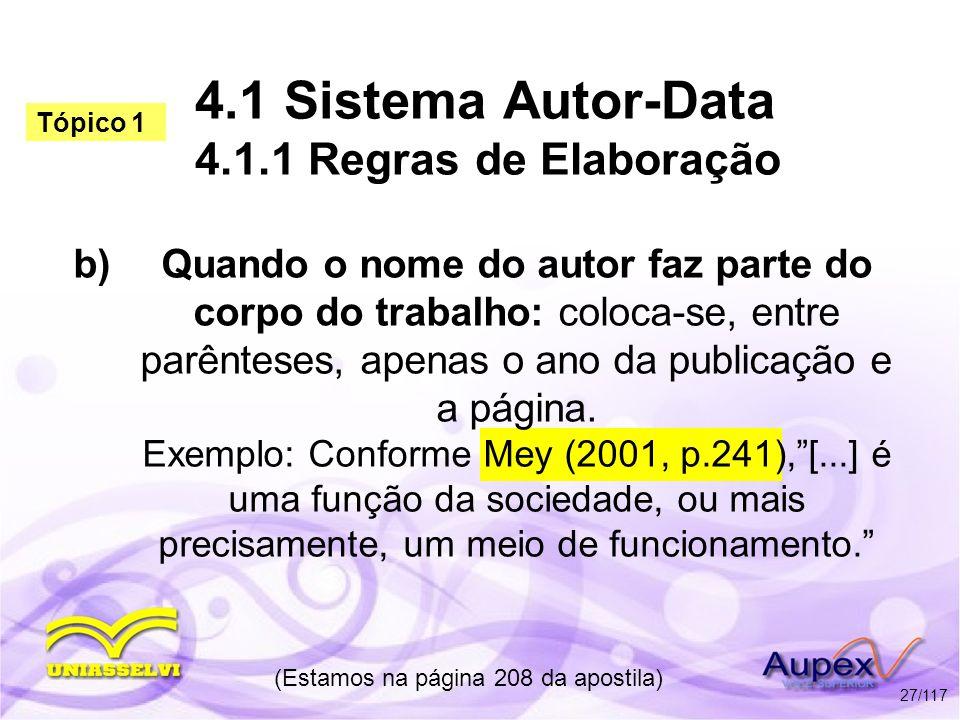 4.1 Sistema Autor-Data 4.1.1 Regras de Elaboração b)Quando o nome do autor faz parte do corpo do trabalho: coloca-se, entre parênteses, apenas o ano d
