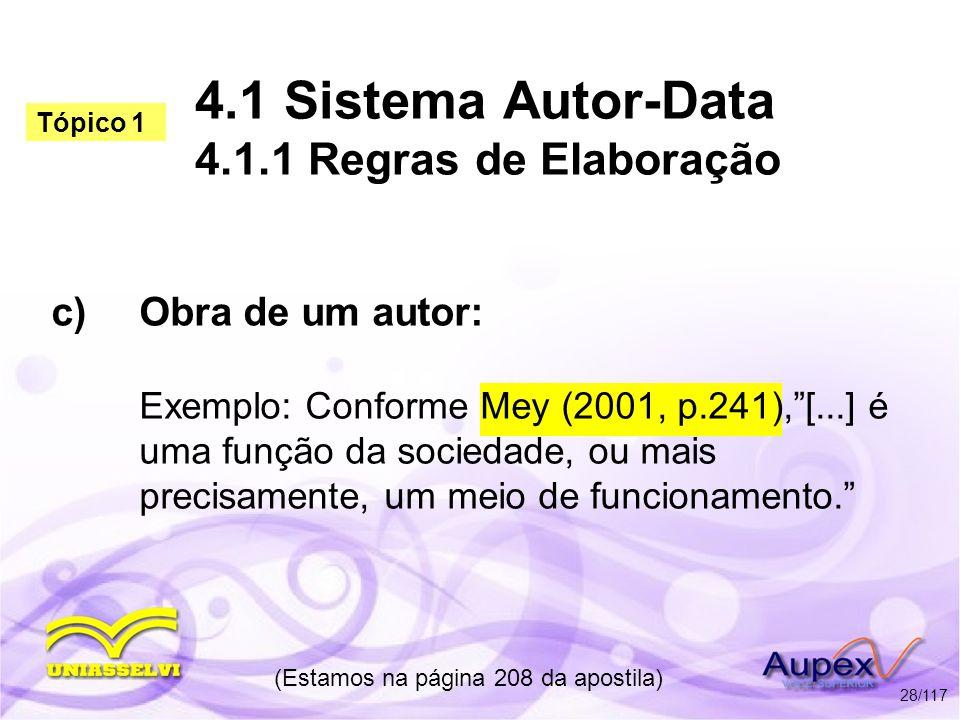 4.1 Sistema Autor-Data 4.1.1 Regras de Elaboração c)Obra de um autor: Exemplo: Conforme Mey (2001, p.241),[...] é uma função da sociedade, ou mais pre