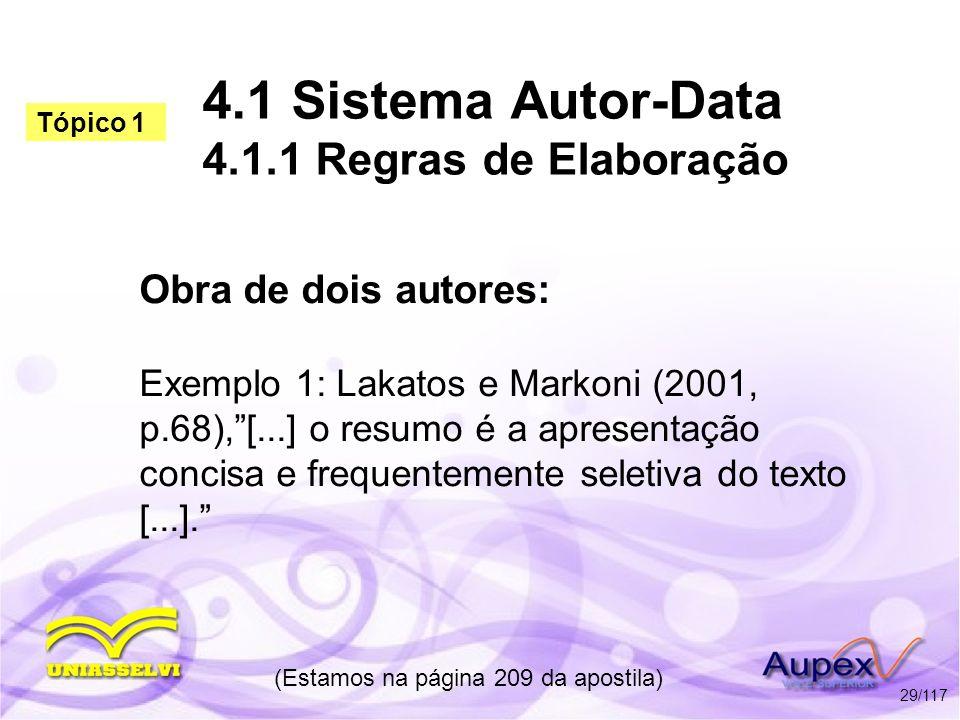 4.1 Sistema Autor-Data 4.1.1 Regras de Elaboração Obra de dois autores: Exemplo 1: Lakatos e Markoni (2001, p.68),[...] o resumo é a apresentação conc