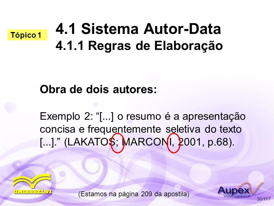4.1 Sistema Autor-Data 4.1.1 Regras de Elaboração Obra de dois autores: Exemplo 2: [...] o resumo é a apresentação concisa e frequentemente seletiva d