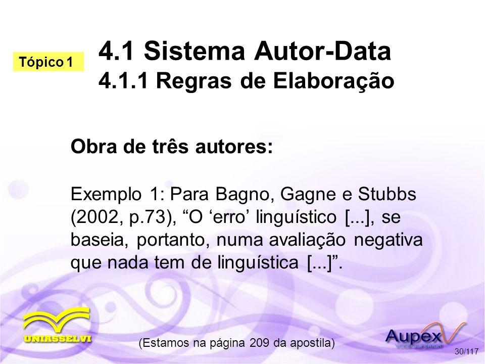 4.1 Sistema Autor-Data 4.1.1 Regras de Elaboração Obra de três autores: Exemplo 1: Para Bagno, Gagne e Stubbs (2002, p.73), O erro linguístico [...],