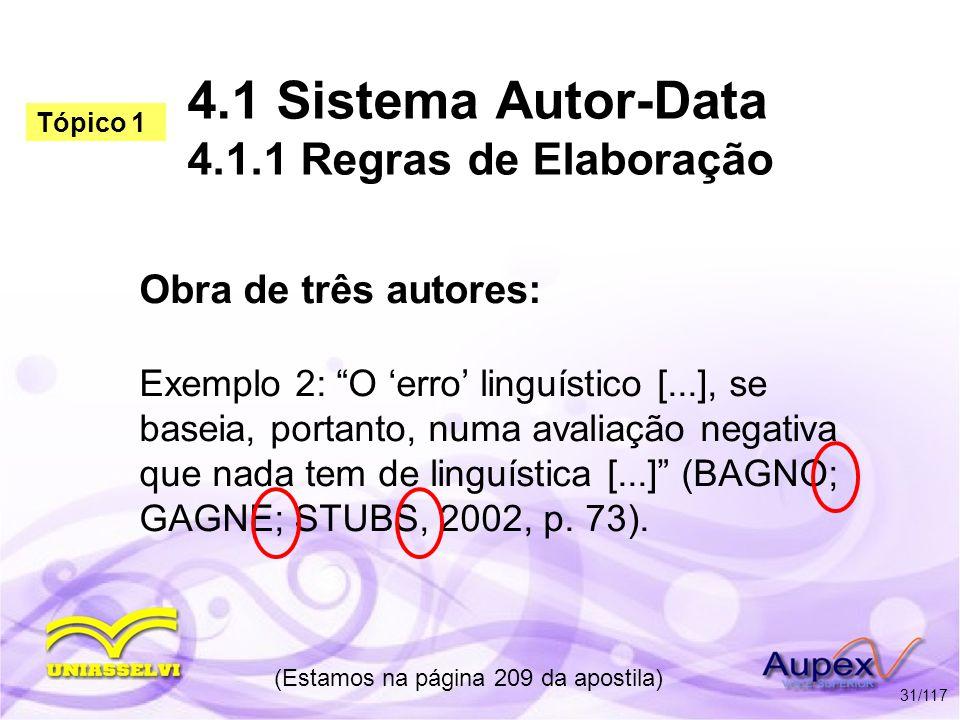4.1 Sistema Autor-Data 4.1.1 Regras de Elaboração Obra de três autores: Exemplo 2: O erro linguístico [...], se baseia, portanto, numa avaliação negat