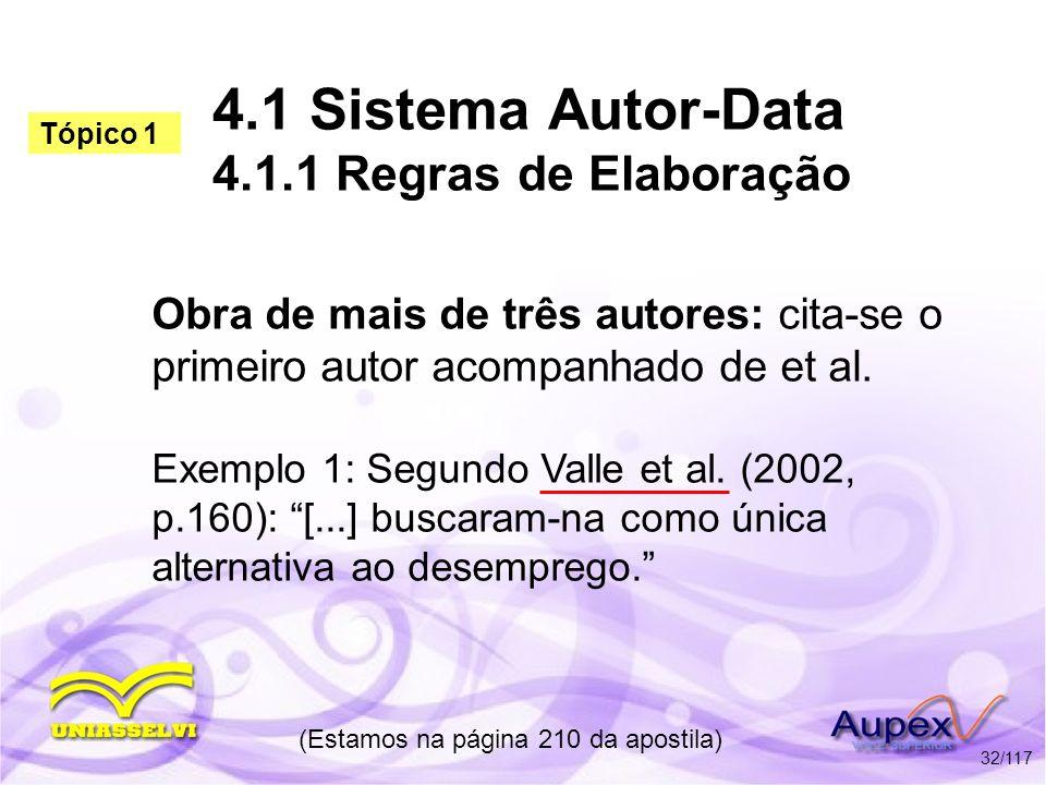 4.1 Sistema Autor-Data 4.1.1 Regras de Elaboração Obra de mais de três autores: cita-se o primeiro autor acompanhado de et al. Exemplo 1: Segundo Vall