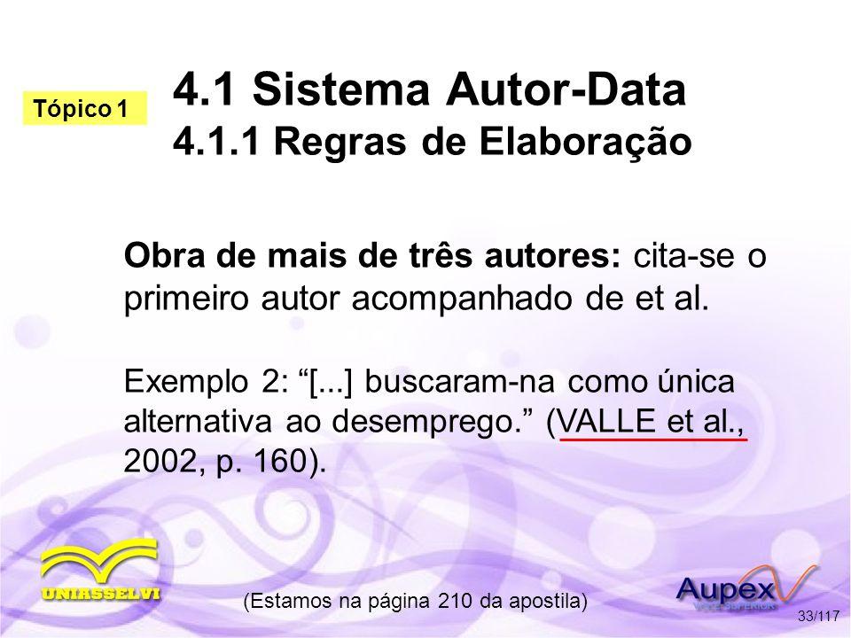 4.1 Sistema Autor-Data 4.1.1 Regras de Elaboração Obra de mais de três autores: cita-se o primeiro autor acompanhado de et al. Exemplo 2: [...] buscar