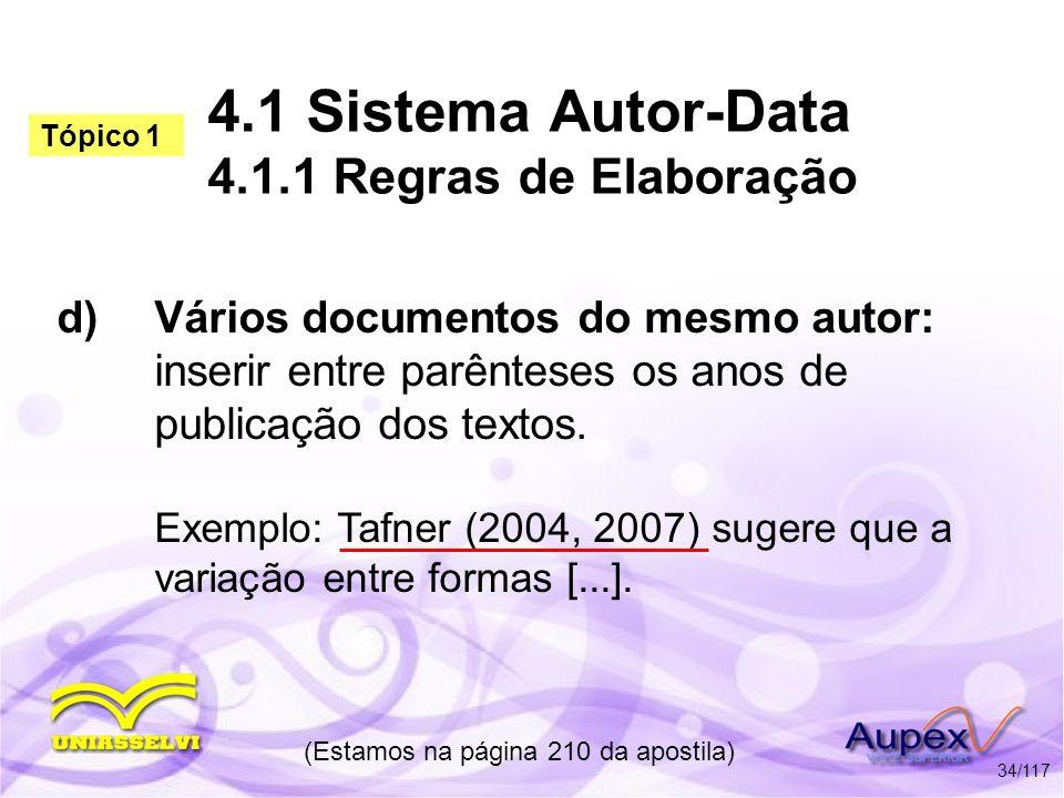 4.1 Sistema Autor-Data 4.1.1 Regras de Elaboração d)Vários documentos do mesmo autor: inserir entre parênteses os anos de publicação dos textos. Exemp