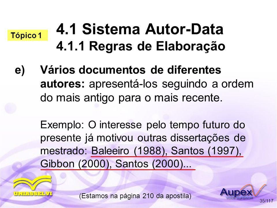 4.1 Sistema Autor-Data 4.1.1 Regras de Elaboração e)Vários documentos de diferentes autores: apresentá-los seguindo a ordem do mais antigo para o mais