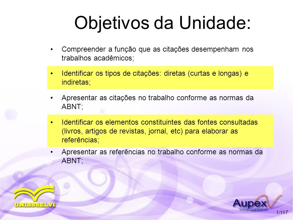 1/117 Objetivos da Unidade: Compreender a função que as citações desempenham nos trabalhos acadêmicos; Identificar os tipos de citações: diretas (curt