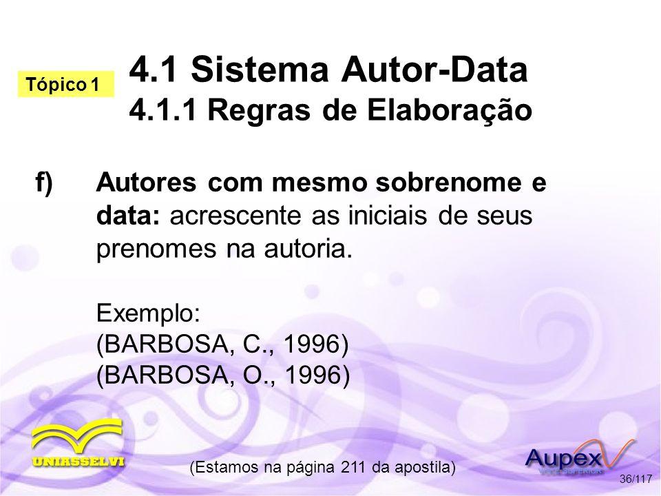 4.1 Sistema Autor-Data 4.1.1 Regras de Elaboração f)Autores com mesmo sobrenome e data: acrescente as iniciais de seus prenomes na autoria. Exemplo: (