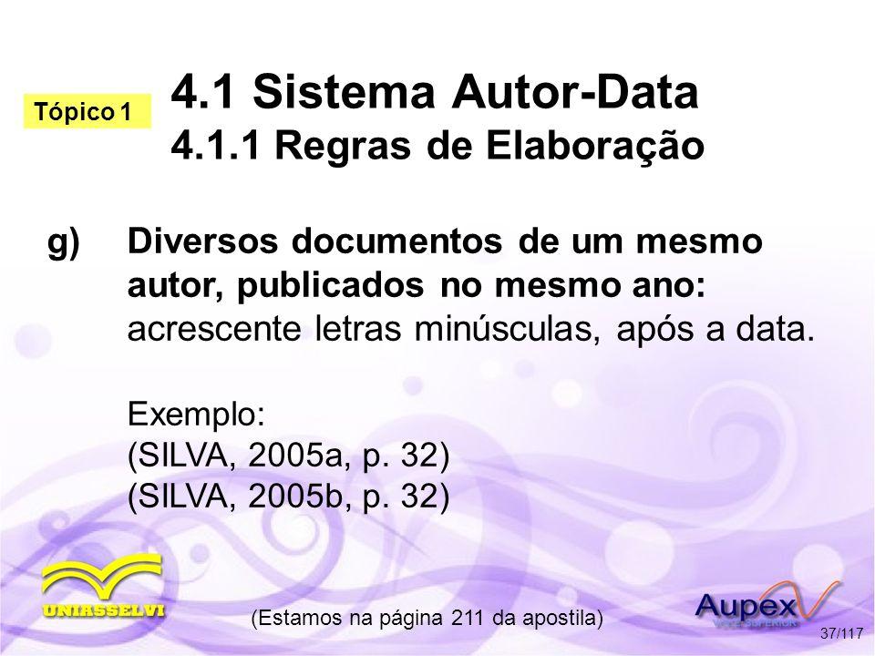 4.1 Sistema Autor-Data 4.1.1 Regras de Elaboração g)Diversos documentos de um mesmo autor, publicados no mesmo ano: acrescente letras minúsculas, após