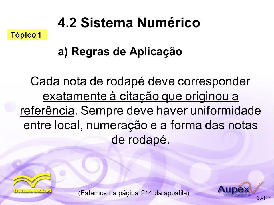 4.2 Sistema Numérico a) Regras de Aplicação Cada nota de rodapé deve corresponder exatamente à citação que originou a referência. Sempre deve haver un