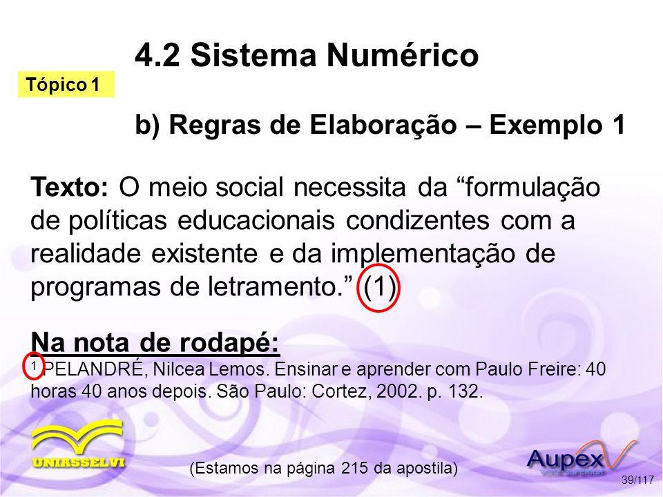 4.2 Sistema Numérico b) Regras de Elaboração – Exemplo 1 Texto: O meio social necessita da formulação de políticas educacionais condizentes com a real