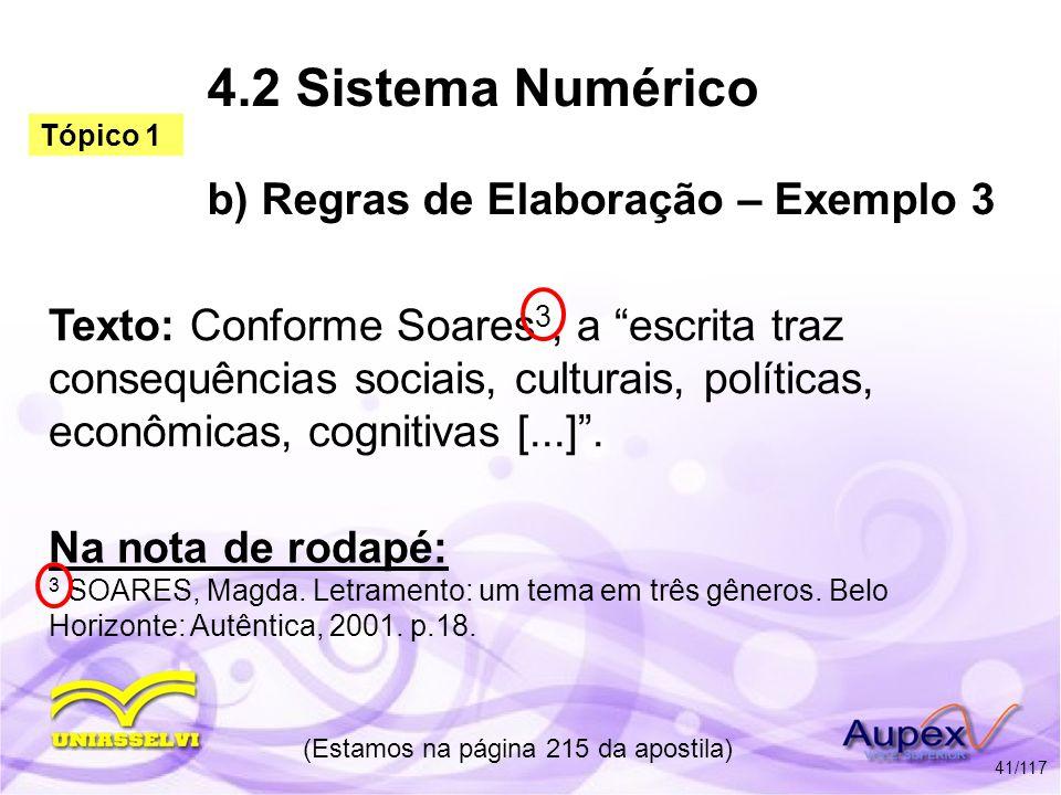 4.2 Sistema Numérico b) Regras de Elaboração – Exemplo 3 Texto: Conforme Soares 3, a escrita traz consequências sociais, culturais, políticas, econômi