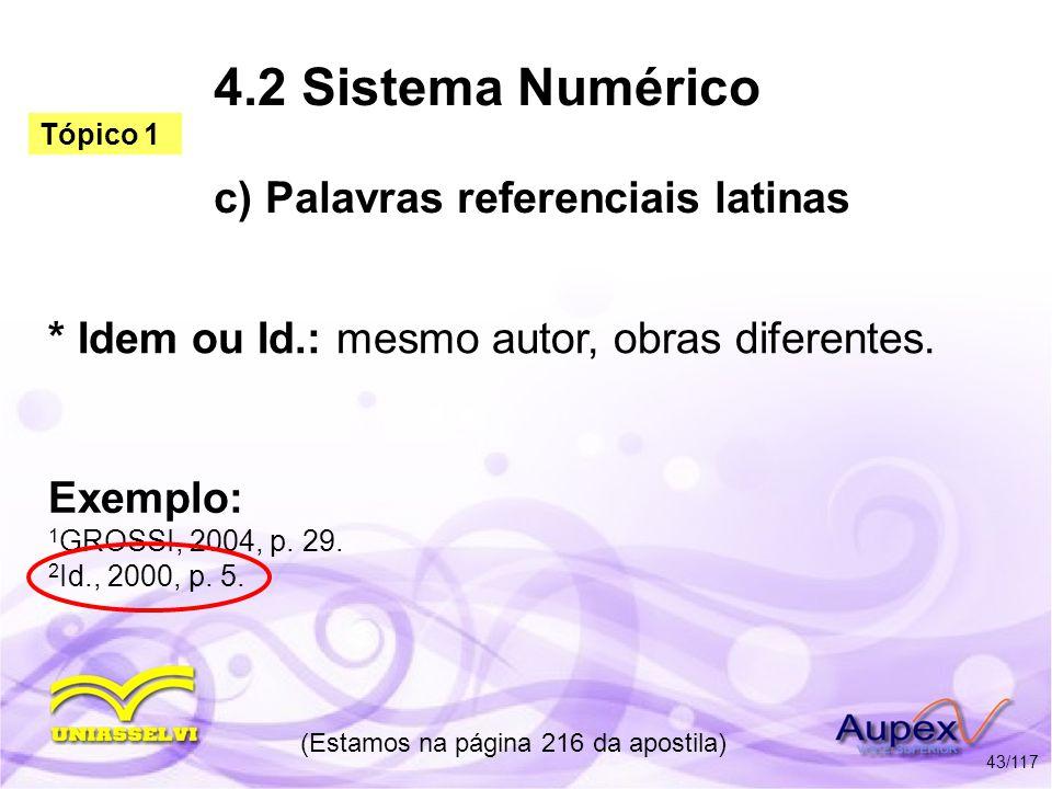 4.2 Sistema Numérico c) Palavras referenciais latinas * Idem ou Id.: mesmo autor, obras diferentes. (Estamos na página 216 da apostila) 43/117 Exemplo
