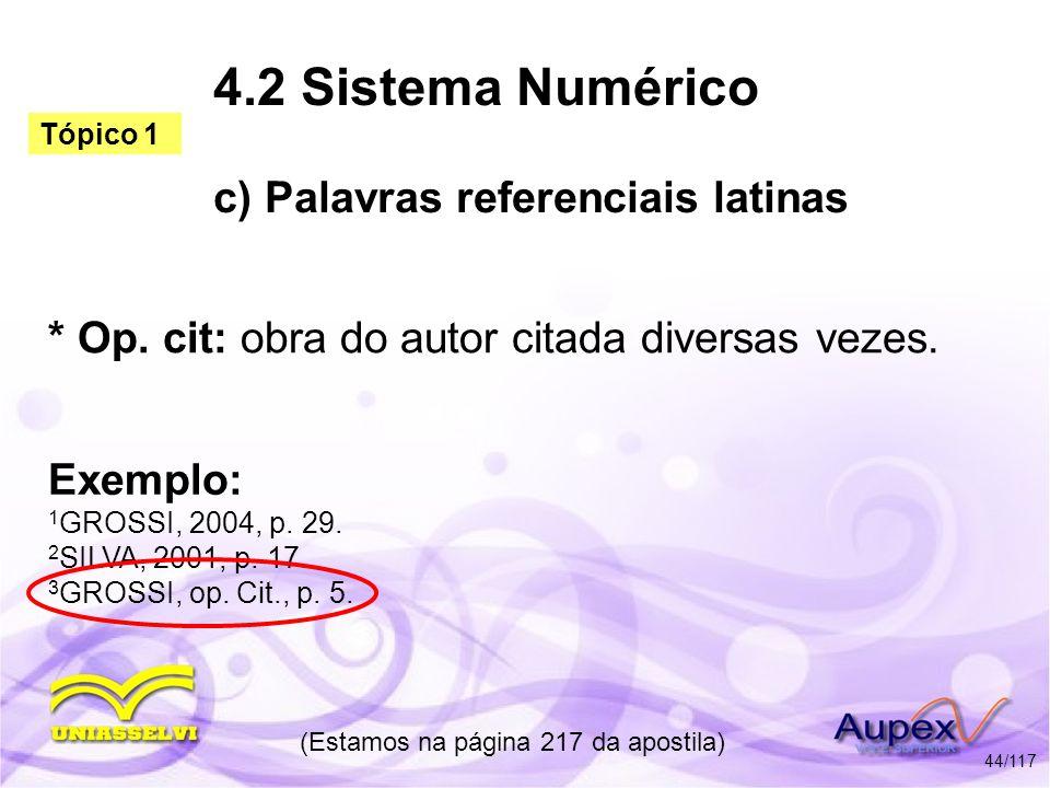 4.2 Sistema Numérico c) Palavras referenciais latinas * Op. cit: obra do autor citada diversas vezes. (Estamos na página 217 da apostila) 44/117 Exemp