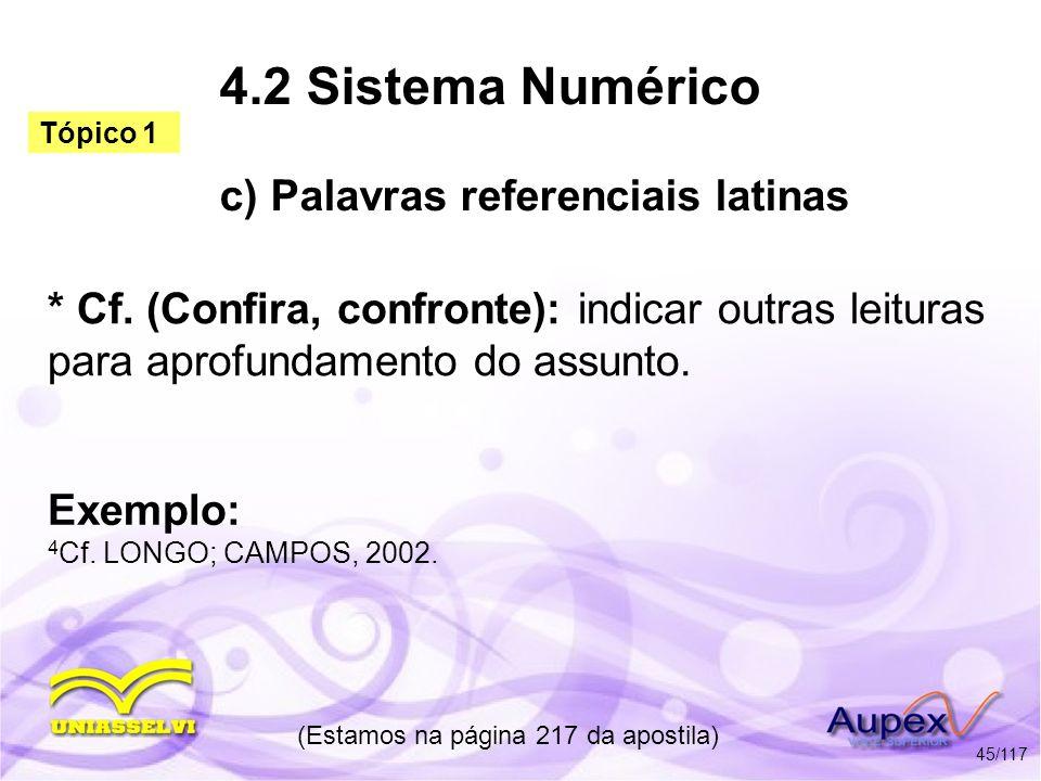 4.2 Sistema Numérico c) Palavras referenciais latinas * Cf. (Confira, confronte): indicar outras leituras para aprofundamento do assunto. (Estamos na