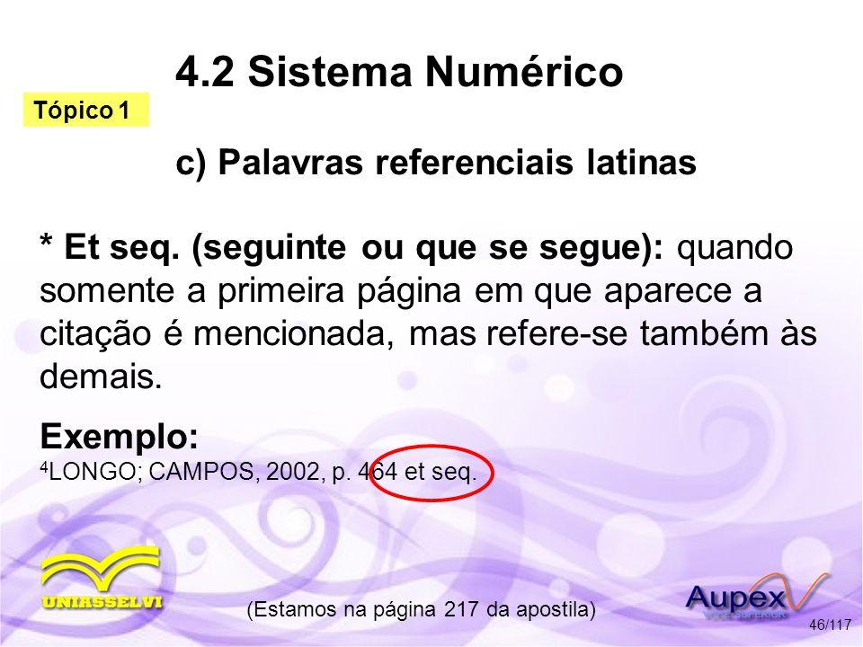 4.2 Sistema Numérico c) Palavras referenciais latinas * Et seq. (seguinte ou que se segue): quando somente a primeira página em que aparece a citação