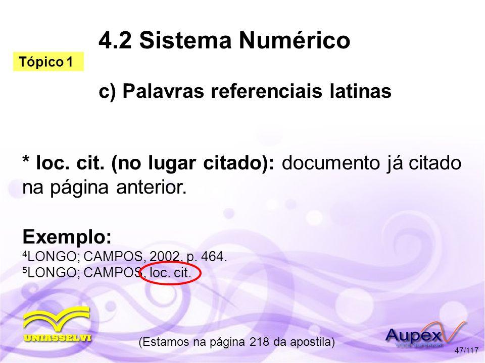 4.2 Sistema Numérico c) Palavras referenciais latinas * loc. cit. (no lugar citado): documento já citado na página anterior. (Estamos na página 218 da