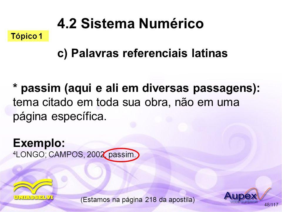 4.2 Sistema Numérico c) Palavras referenciais latinas * passim (aqui e ali em diversas passagens): tema citado em toda sua obra, não em uma página esp