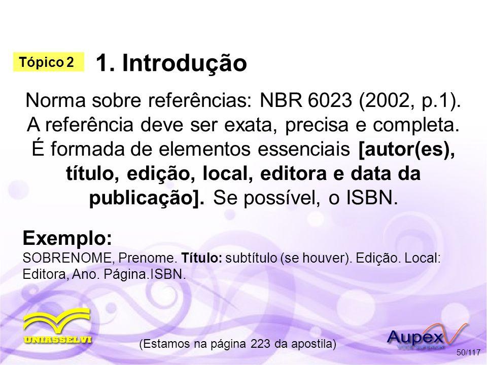 1. Introdução Norma sobre referências: NBR 6023 (2002, p.1). A referência deve ser exata, precisa e completa. É formada de elementos essenciais [autor