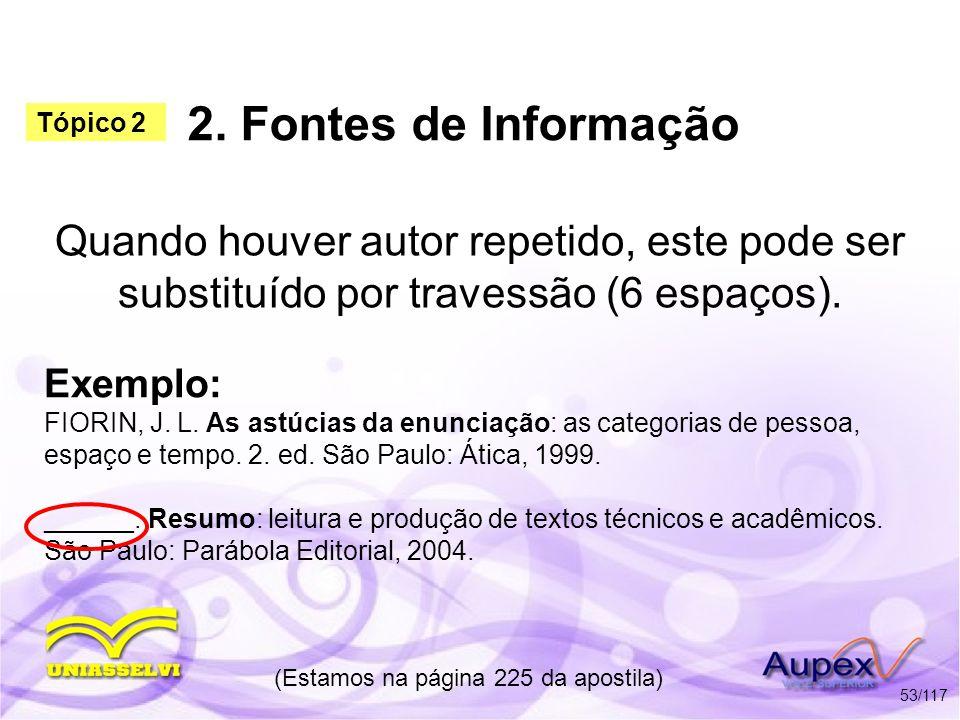 2. Fontes de Informação Quando houver autor repetido, este pode ser substituído por travessão (6 espaços). (Estamos na página 225 da apostila) 53/117