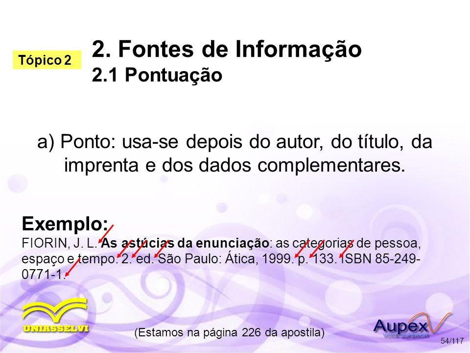 2. Fontes de Informação 2.1 Pontuação a) Ponto: usa-se depois do autor, do título, da imprenta e dos dados complementares. (Estamos na página 226 da a