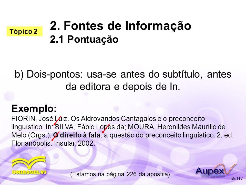 2. Fontes de Informação 2.1 Pontuação b) Dois-pontos: usa-se antes do subtítulo, antes da editora e depois de In. (Estamos na página 226 da apostila)