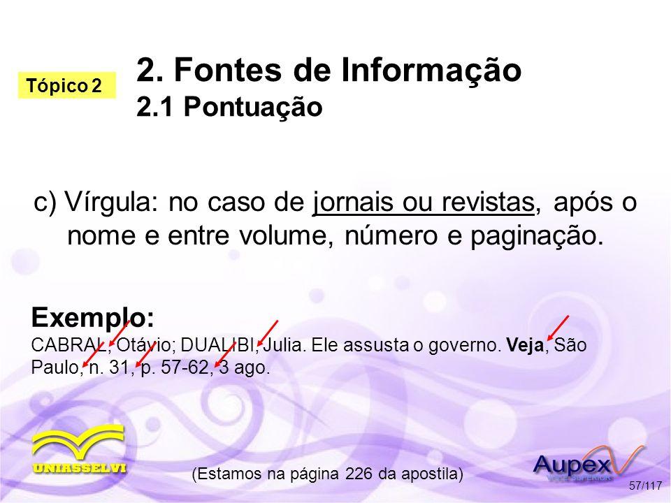 2. Fontes de Informação 2.1 Pontuação c) Vírgula: no caso de jornais ou revistas, após o nome e entre volume, número e paginação. (Estamos na página 2