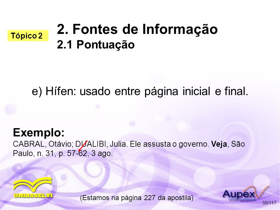 2. Fontes de Informação 2.1 Pontuação e) Hífen: usado entre página inicial e final. (Estamos na página 227 da apostila) 59/117 Exemplo: CABRAL, Otávio