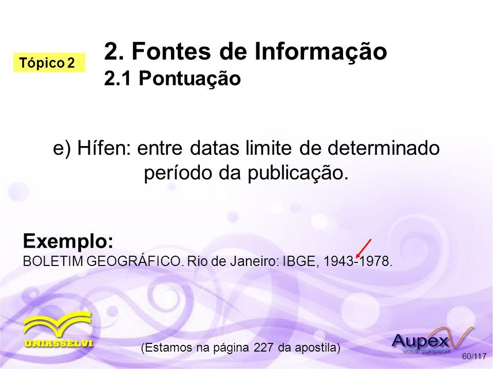 2. Fontes de Informação 2.1 Pontuação e) Hífen: entre datas limite de determinado período da publicação. (Estamos na página 227 da apostila) 60/117 Ex