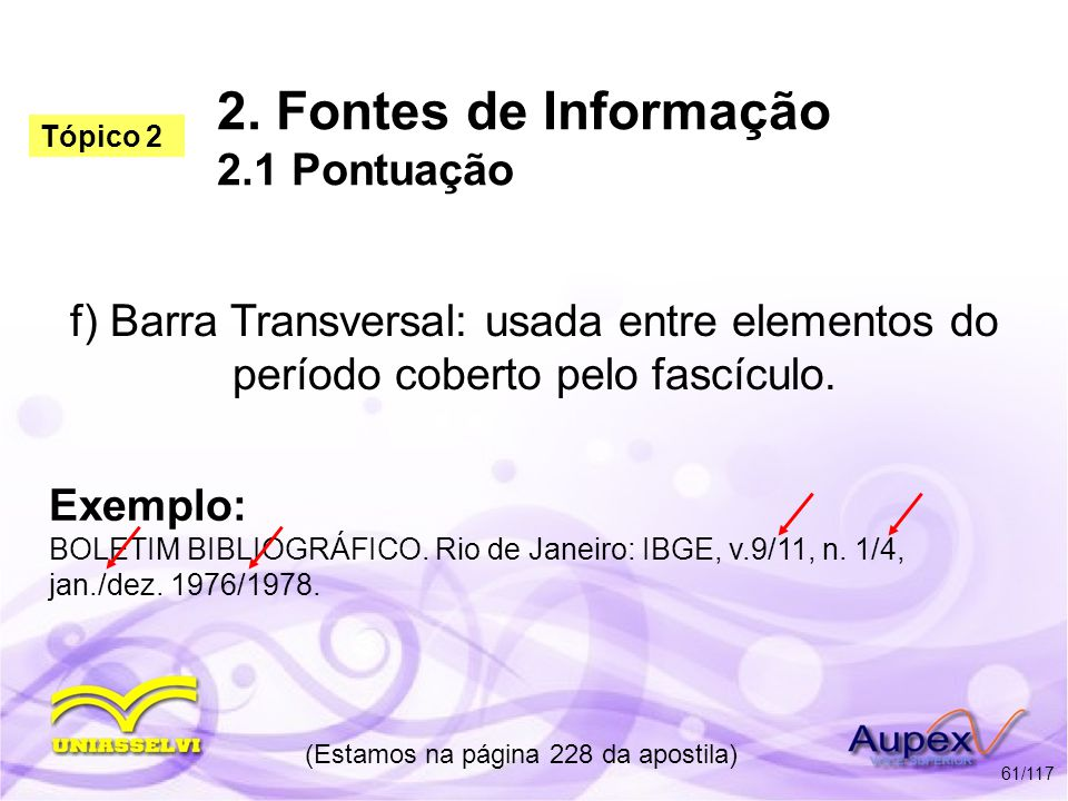 2. Fontes de Informação 2.1 Pontuação f) Barra Transversal: usada entre elementos do período coberto pelo fascículo. (Estamos na página 228 da apostil