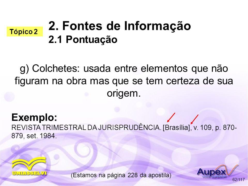 2. Fontes de Informação 2.1 Pontuação g) Colchetes: usada entre elementos que não figuram na obra mas que se tem certeza de sua origem. (Estamos na pá