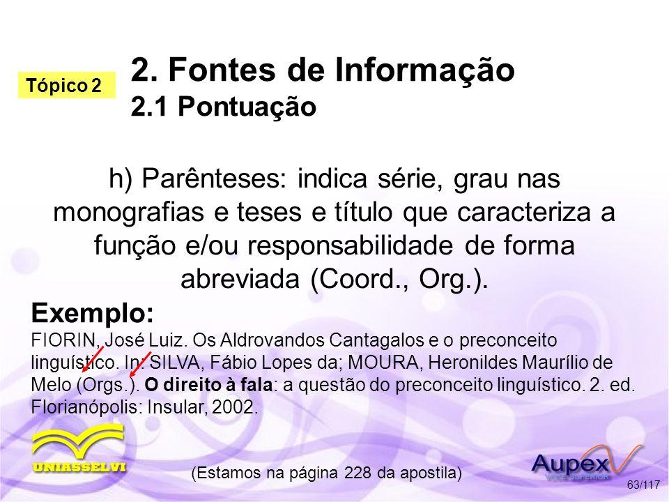 2. Fontes de Informação 2.1 Pontuação h) Parênteses: indica série, grau nas monografias e teses e título que caracteriza a função e/ou responsabilidad