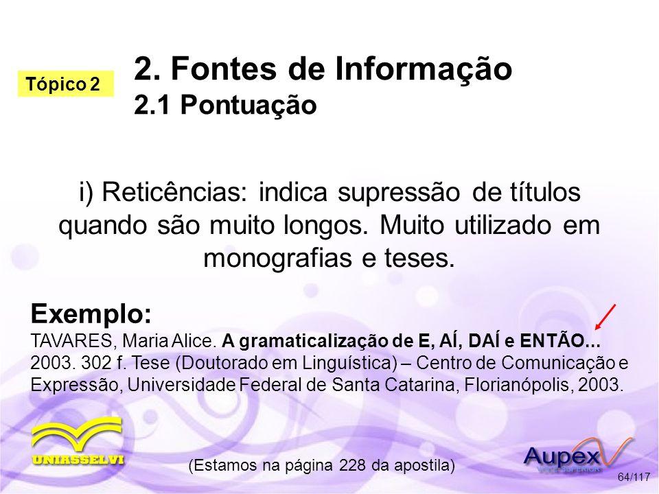 2. Fontes de Informação 2.1 Pontuação i) Reticências: indica supressão de títulos quando são muito longos. Muito utilizado em monografias e teses. (Es