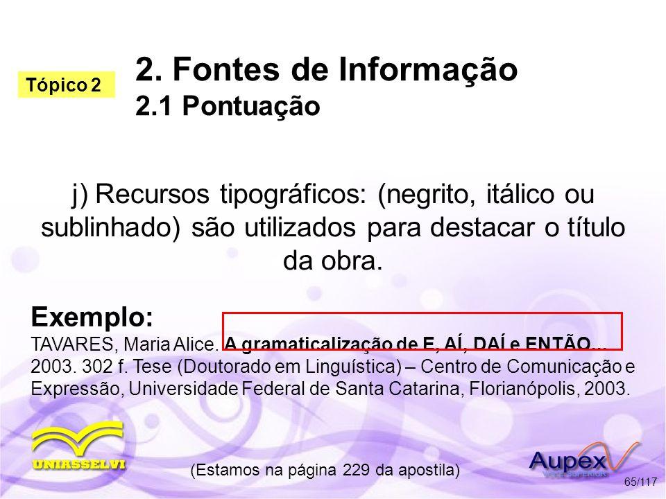2. Fontes de Informação 2.1 Pontuação j) Recursos tipográficos: (negrito, itálico ou sublinhado) são utilizados para destacar o título da obra. (Estam