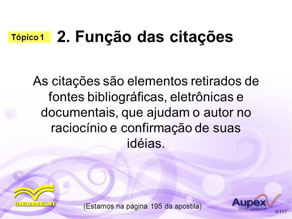 2. Função das citações As citações são elementos retirados de fontes bibliográficas, eletrônicas e documentais, que ajudam o autor no raciocínio e con