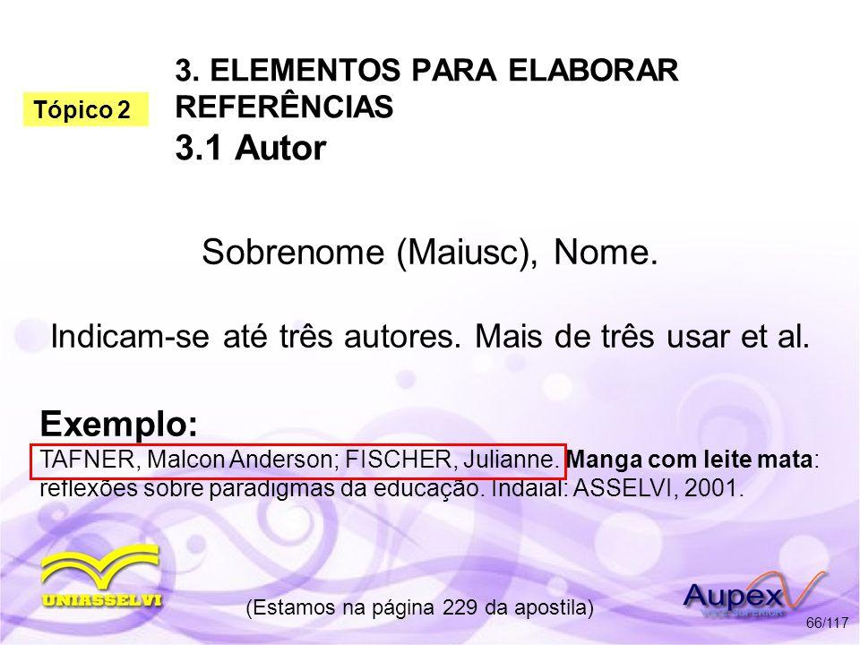 3. ELEMENTOS PARA ELABORAR REFERÊNCIAS 3.1 Autor Sobrenome (Maiusc), Nome. Indicam-se até três autores. Mais de três usar et al. (Estamos na página 22