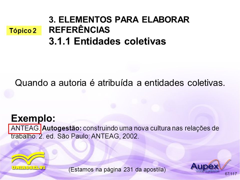 3. ELEMENTOS PARA ELABORAR REFERÊNCIAS 3.1.1 Entidades coletivas Quando a autoria é atribuída a entidades coletivas. (Estamos na página 231 da apostil