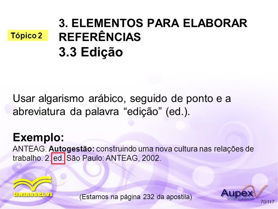 3. ELEMENTOS PARA ELABORAR REFERÊNCIAS 3.3 Edição Usar algarismo arábico, seguido de ponto e a abreviatura da palavra edição (ed.). (Estamos na página